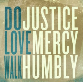 Do justice, Love Mercy, Walk Humbly ce